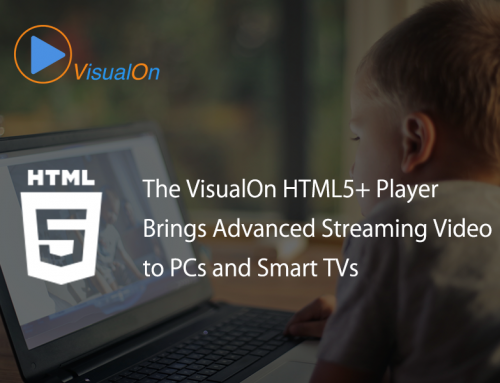 The VisualOn HTML5+ Player Brings Advanced Streaming Video to PCs and Smart TVs