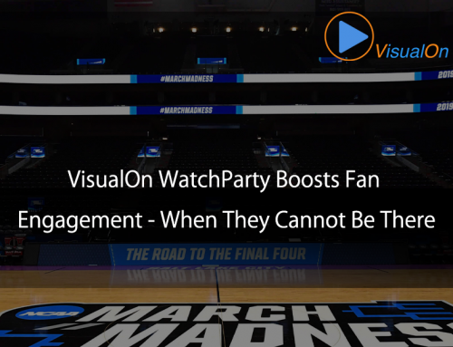 VisualOn WatchParty Boosts Fan Engagement – When They Cannot Be There
